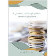 A guide to self-employment: A Malawian perspective. By Milward Tobias
